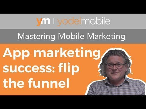 Flipping the Funnel: App MKTG Successful   Mastering s MKTG – Yoddle s Vidio Series