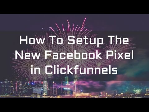 How To Setup The New Facebook Pixel In Clickfunnels