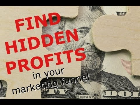 """How To Find """"Hidden Profits"""" In Your Marketing Funnel"""