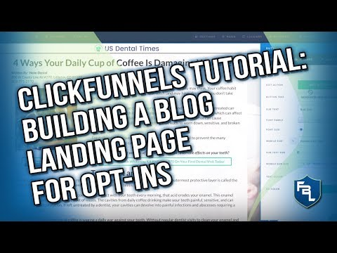 CLICKFUNNELS TUTORIAL: BUILDING A BLOG LANDING PAGE FOR OPT-INS