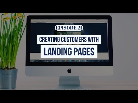 Episode 21: Creating Customers with Landing Pages