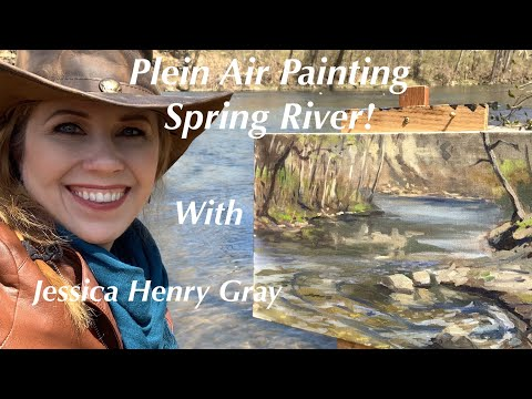 Plein Air Painting Spring River with Jessica Henry Gray