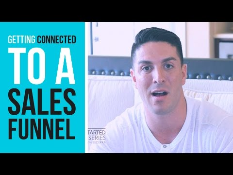 """Getting Started Part 4. """"Getting Connected to A Sales Funnel"""""""