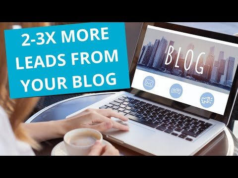 How To DOUBLE The Leads From Your Blog With ONE Simple Change To Your Content Marketing Strategy