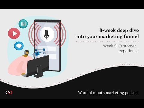 8-Week Deep Dive Into Your Marketing Funnel   Week 5: Customer Experience #marketing #podcast
