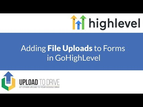 Creating File Upload Fields for Go High Level with UploadToDrive