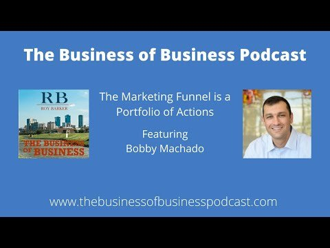 The Marketing Funnel is a Portfolio of Actions Leading To Increased Returns with Bobby Machado