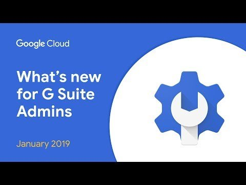 What's New for G Suite Admins? – January 2019 Edition