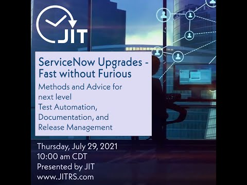 ServiceNow Upgrades-FAST without Furious Webinar July 2021-Automate Testing and Doc Creation