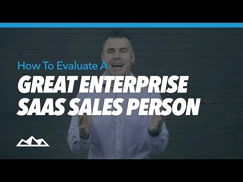 How To Evaluate a Great Enterprise SaaS Sales Person