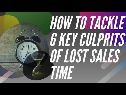How to Tackle 6 Key Culprits of Lost Sales Time
