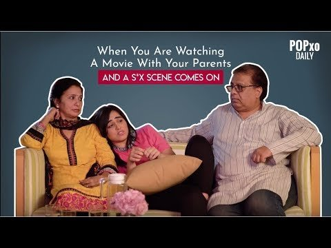 When You Are Watching A Movie With Your Parents And A S*x Scene Comes On – POPxo