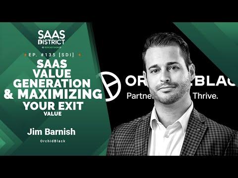 Jim Barnish: SaaS Value Generation & Maximizing Your Exit Value