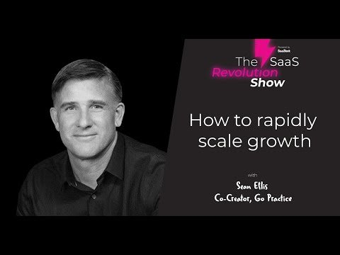 How to rapidly scale growth – Sean Ellis [SaaS Revolution Show]