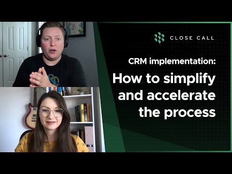 CRM Implementation: Simplify & Accelerate the Process   Close Call
