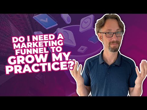 Do I Need A Marketing Funnel To Grow My Practice? – Functional Medicine Marketing