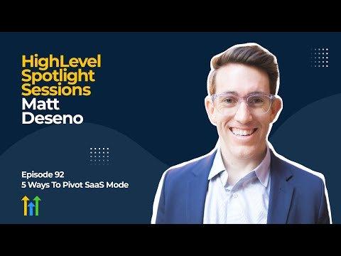 HighLevel Spotlight Sessions: Matt Deseno On 5 Ways To Pivot To SaaS Mode
