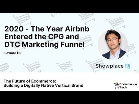 2020 – the Year Airbnb Entered the CPG and DTC Marketing Funnel – Edward Hu